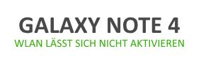 Was tun, wenn sich das WLAN nicht aktivieren lässt beim Galaxy Note 4
